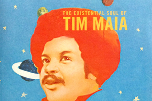 Nobody Can Live Forever - The Existential Soul of Tim Maia